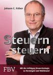 Steuern steuern - Mit der richtigen Steuerstrategie zu Vermögen und Wohlstand - Johann C. Köber