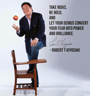 "Zitat von Robert T. Kiyosaki: ""Take Risks, be bold and let your genius convert your fear into Power and Brilliance."""